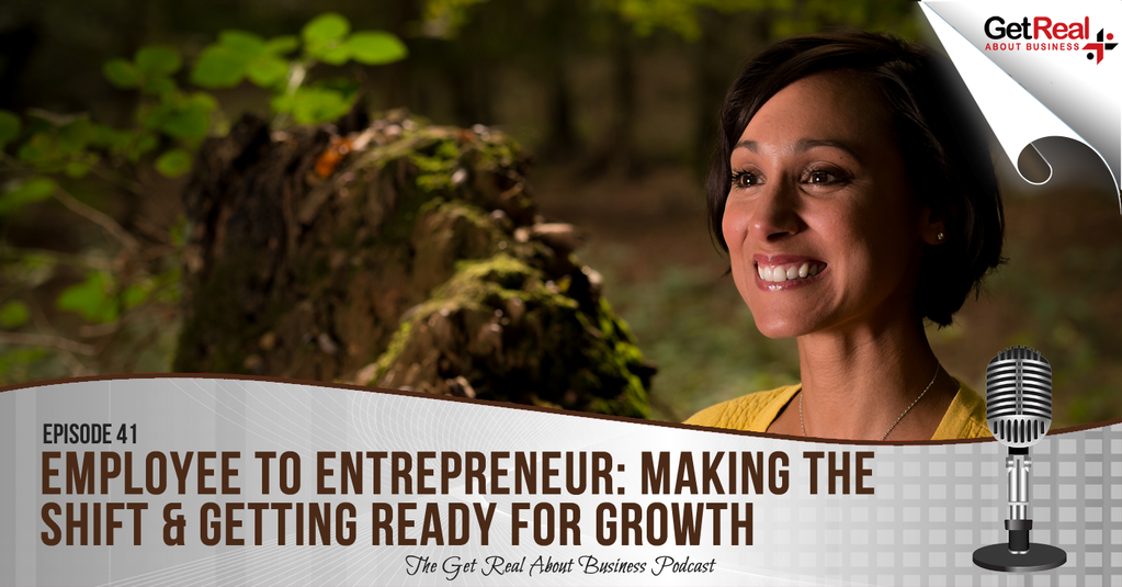 Employee to Entrepreneur: Making the Shift & Getting Ready for Growth