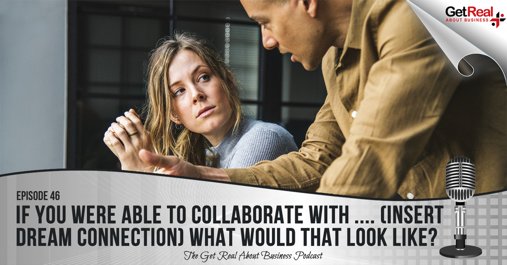 If You Were Able to Collaborate with [Insert Dream Person] what would that look like?